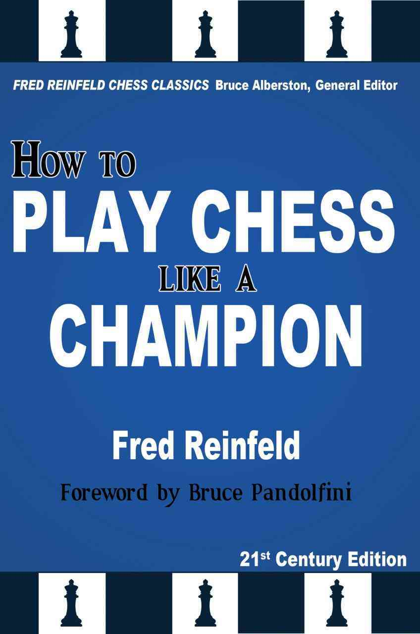 How to Play Chess Like a Champion By Reinfeld, Fred/ Alberston, Bruce (EDT)/ Pandolfini, Bruce (FRW)